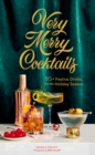 Very Merry Cocktails : 50+ Festive Drinks for the Holiday Season - eBook