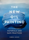 The New Oil Painting : Your Essential Guide to Materials and Safe Practices - eBook