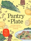 Pantry to Plate : Kitchen Staples for Simple and Easy Cooking: 70 weeknight recipes using go-to ingredients