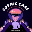 Cosmic Care : An Intergalactic Guide to Finding Your Glow - Book