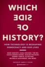 Which Side of History? : How Technology Is Reshaping Democracy and Our Lives - eBook