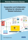 Cooperation and Collaboration Initiatives for Libraries and Related Institutions - Book