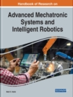 Handbook of Research on Advanced Mechatronic Systems and Intelligent Robotics - Book