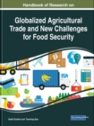 Handbook of Research on Globalized Agricultural Trade and New Challenges for Food Security - Book