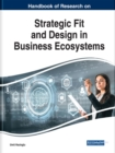Handbook of Research on Strategic Fit and Design in Business Ecosystems - Book