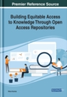 Building Equitable Access to Knowledge Through Open Access Repositories - Book