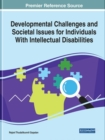 Developmental Challenges and Societal Issues for Individuals With Intellectual Disabilities - Book