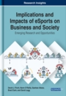 Implications and Impacts of eSports on Business and Society: Emerging Research and Opportunities - Book