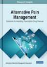 Alternative Pain Management : Solutions for Avoiding Prescription Drug Overuse - Book