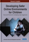 Developing Safer Online Environments for Children : Tools and Policies for Combatting Cyber Aggression - Book