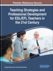 Teaching Strategies and Professional Development for ESL/EFL Teachers in the 21st Century - Book