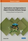 Applications and Approaches to Object-Oriented Software Design : Emerging Research and Opportunities - Book