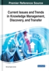 Current Issues and Trends in Knowledge Management, Discovery, and Transfer - Book