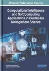 Computational Intelligence and Soft Computing Applications in Healthcare Management Science - Book