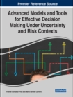 Advanced Models and Tools for Effective Decision Making Under Uncertainty and Risk Contexts - Book