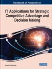 Handbook of Research on IT Applications for Strategic Competitive Advantage and Decision Making - Book