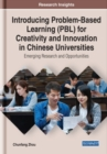 Introducing Problem-Based Learning (PBL) for Creativity and Innovation in Chinese Universities : Emerging Research and Opportunities - Book