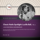 Classic Radio Spotlight: Lucille Ball, Vol. 2 - eAudiobook