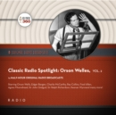 Classic Radio Spotlight: Orson Welles, Vol. 2 - eAudiobook