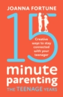 15-Minute Parenting the Teenage Years : Creative ways to stay connected with your teenager - eBook