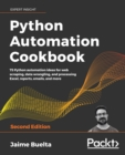 Python Automation Cookbook : 75 Python automation ideas for web scraping, data wrangling, and processing Excel, reports, emails, and more, 2nd Edition - eBook