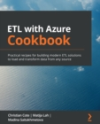 ETL with Azure Cookbook : Practical recipes for building modern ETL solutions to load and transform data from any source - eBook