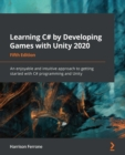 Learning C# by Developing Games with Unity 2020 : An enjoyable and intuitive approach to getting started with C# programming and Unity, 5th Edition - eBook