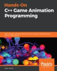 Hands-On C++ Game Animation Programming : Learn modern animation techniques from theory to implementation with C++ and OpenGL - eBook