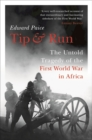 Tip and Run : The Untold Tragedy of the First World War in Africa - Book