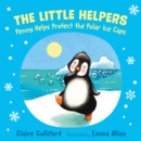 The Little Helpers: Penny Helps Protect the Polar Ice Caps - eBook