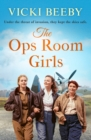 The Ops Room Girls : An uplifting and romantic WW2 saga