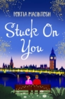Stuck On You : A laugh-out-loud romantic comedy, perfect for winter 2020