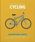 The Little Book of Cycling : Inspirational Quotes for Everyone, From the Novice to the Enthusiast - Book