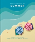 The Little Book of Summer : A celebration of lazy days and balmy nights - Book