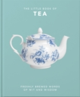 The Little Book of Tea : Sweet dreams are made of tea - Book