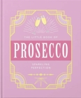 The Little Book of Prosecco : Sparkling perfection - Book