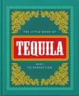 The Little Book of Tequila : Slammed to Perfection - Book