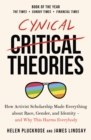 Cynical Theories : How Universities Made Everything about Race, Gender, and Identity - And Why this Harms Everybody - Book