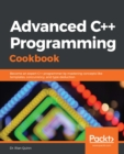 Advanced C++ Programming Cookbook : Become an expert C++ programmer by mastering concepts like templates, concurrency, and type deduction - eBook