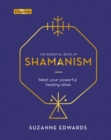 The Essential Book of Shamanism : Meet Your Powerful Healing Allies - Book