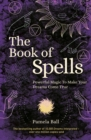 The Book of Spells : Powerful Magic to Make Your Dreams Come True - Book