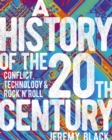 A History of the 20th Century : Conflict, Technology & Rock'n'Roll - Book