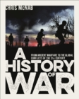 A History of War : From Ancient Warfare to the Global Conflicts of the 21st Century - Book