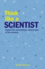 Think Like a Scientist : Explore the Extraordinary Natural Laws of the Universe - Book