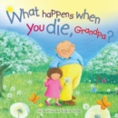 What Happens When You Die Grandpa? - Book