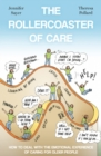 The Rollercoaster of Care : How to Deal with the Emotional Experience of Caring for Older People - Book