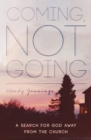 Coming, Not Going : A Search for God Away from the Church - Book