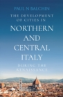 The Development of Cities in Northern and Central Italy during the Renaissance - Book