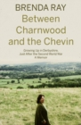 Between Charnwood and the Chevin : Growing Up in Derbyshire, Just After the Second World War: A Memoir - Book