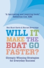 Will It Make The Boat Go Faster? : Olympic-winning Strategies for Everyday Success - Second Edition - Book